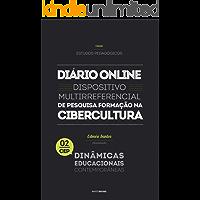 Diário Online: Dispositivo multirreferencial de pesquisa-formação na cibercultura (Coleção Estudos Pedagógicos - Dinâmicas Educacionais Contemporâneas Livro 2)