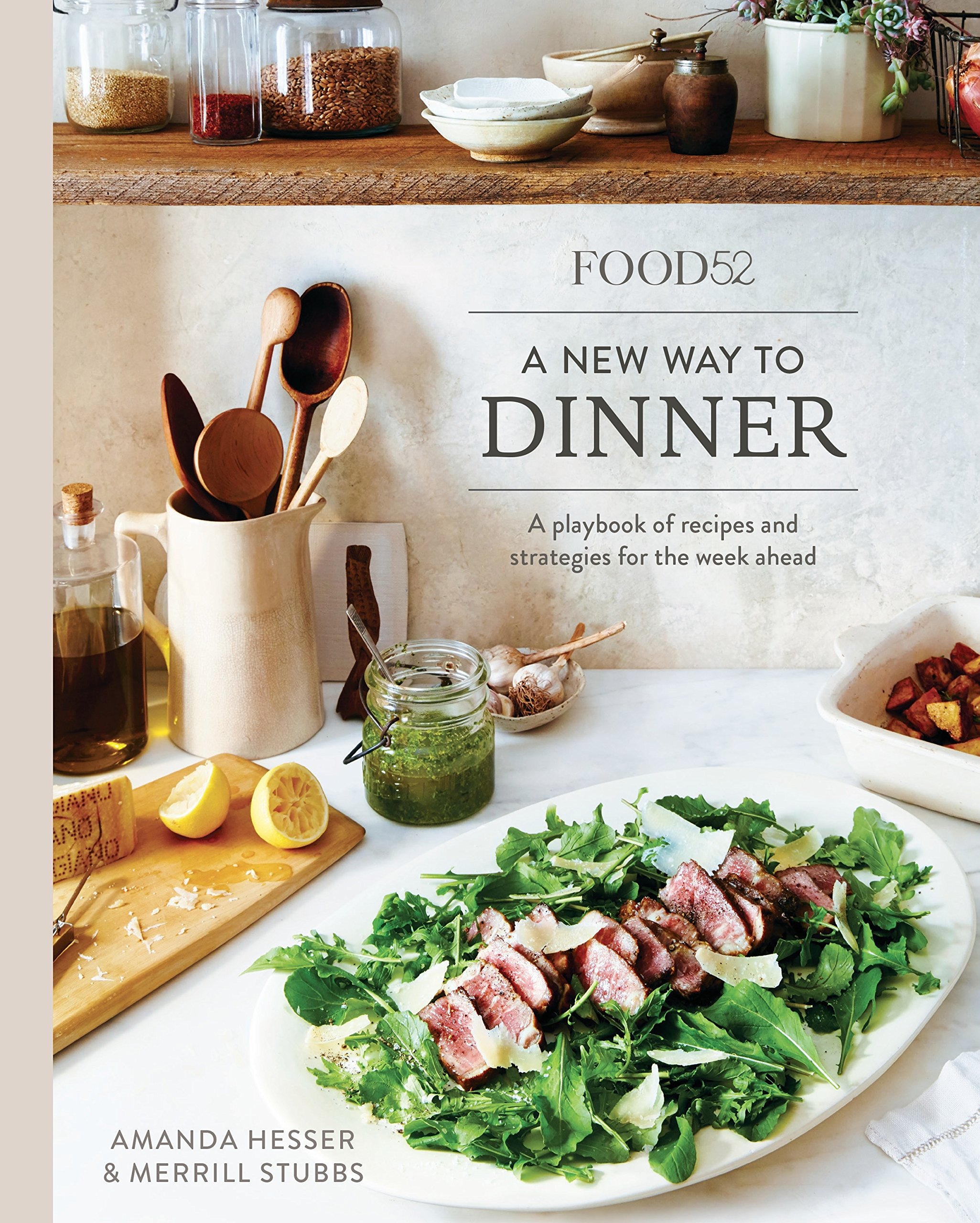Food52 a new way to dinner a playbook of recipes and strategies food52 a new way to dinner a playbook of recipes and strategies for the week ahead food52 works amanda hesser merrill stubbs 9780399578007 forumfinder Gallery