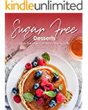 Sugar-Free Desserts: Satisfy Your Sweet Tooth without Feeling Guilty