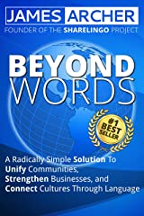 Beyond Words: A Radically Simple Solution to Unite Communities, Strengthen Businesses, and Connect Cultures Through Language Kindle Edition