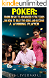 Poker: From Basic To Advanced Strategies On How To Beat The Odds And Become A Winning Player: (poker;poker math;poker strategies; poker for beginners; how to play poker)
