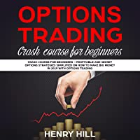 Options Trading: Crash Course for Beginners: Profitable and Secret Options Strategies Simplified on How to Make Big Money in 2019 with Options Trading