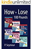 How to Lose 100 Pounds - 6 Book Bundle + 2 BONUS Books (Creating YOUR Plan, Motivation, Goal Setting, Eating, Exercise…
