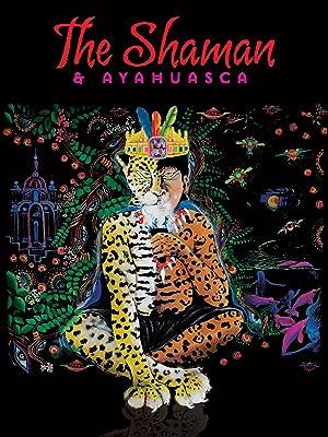 Amazon.com: Watch The Shaman and Ayahuasca: Journeys to