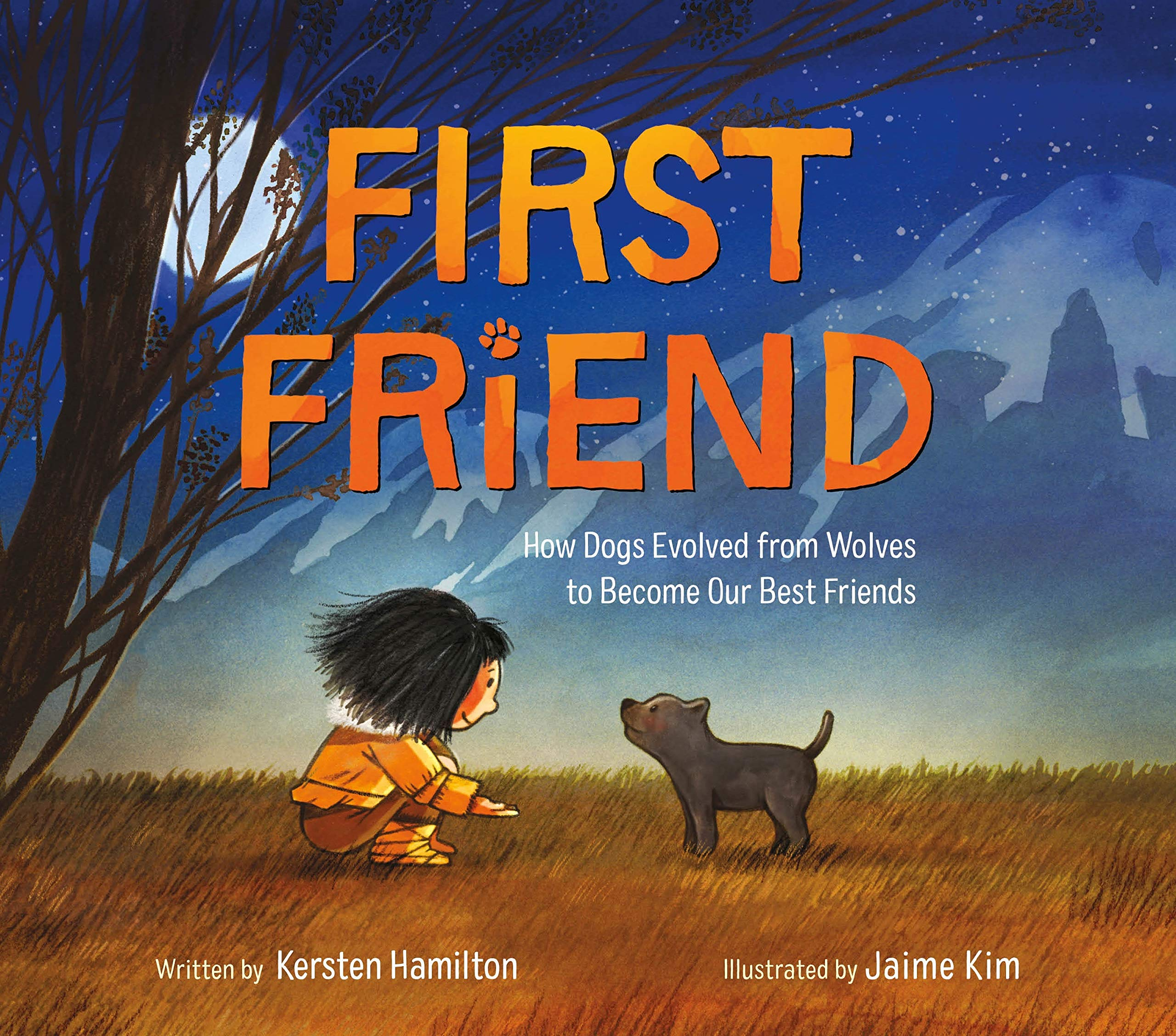 First Friend: How Dogs Evolved from Wolves to Become Our Best Friends:  Hamilton, Kersten, Kim, Jaime: 9780374313432: Amazon.com: Books