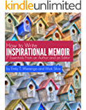 How to Write Inspirational Memoir: 7 Essentials from an Author and an Editor