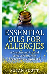 Essential Oils For Allergies: A Complete Practical Guide of Natural Remedies and Ailments Kindle Edition