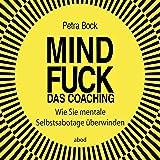 Mindfuck - Das Coaching: Wie Sie mentale Selbstsabotage überwinden