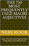 The 750 Most Frequently Used Maori Adjectives: Save Time by Learning the Most Frequently Used Words First