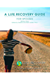 L.I.F.E. Recovery Guide for Spouses Guide: A Workbook for Living in Freedom Everyday in Sexual Wholeness and Integrity (L.I.F.E. Recovery Guides)