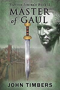 Master of Gaul (The Rutilius Journals Book 2)