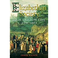Elizabethan Society: High and Low Life, 1558–1603