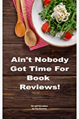Ain't Nobody Got Time for Book Reviews! Kindle Edition