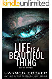 Life is a Beautiful Thing: (Book Three) (Cyberpunk Science Fiction Series)