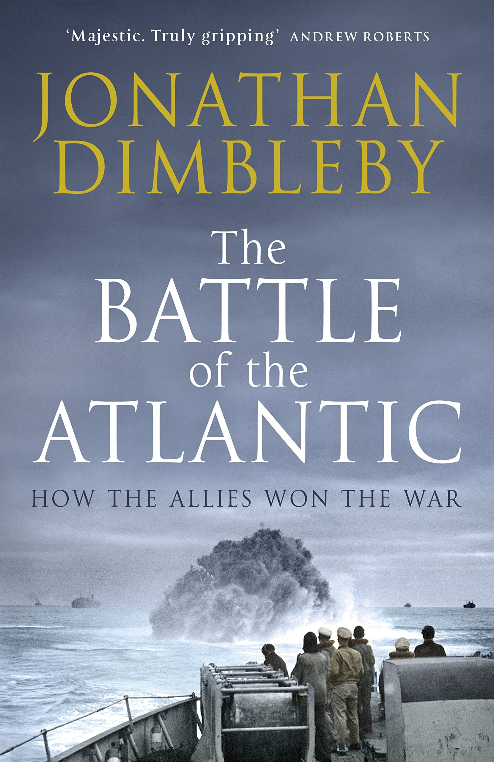 The Battle Of The Atlantic: How The Allies Won The War: Jonathan Dimbleby:  9780241186602: Amazon: Books