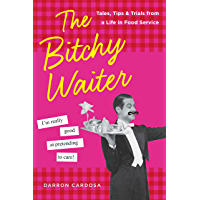 The Bitchy Waiter: Tales, Tips & Trials from a Life in Food Service