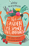The Garden of Small Beginnings: A gloriously funny and heart-warming read