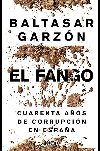 El fango: Cuarenta años de corrupción en España eBook: Garzón, Baltasar: Amazon.es: Tienda Kindle