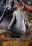 Cidade do Fogo Celestial - Coleção Instrumentos Mortais. Volume 6
