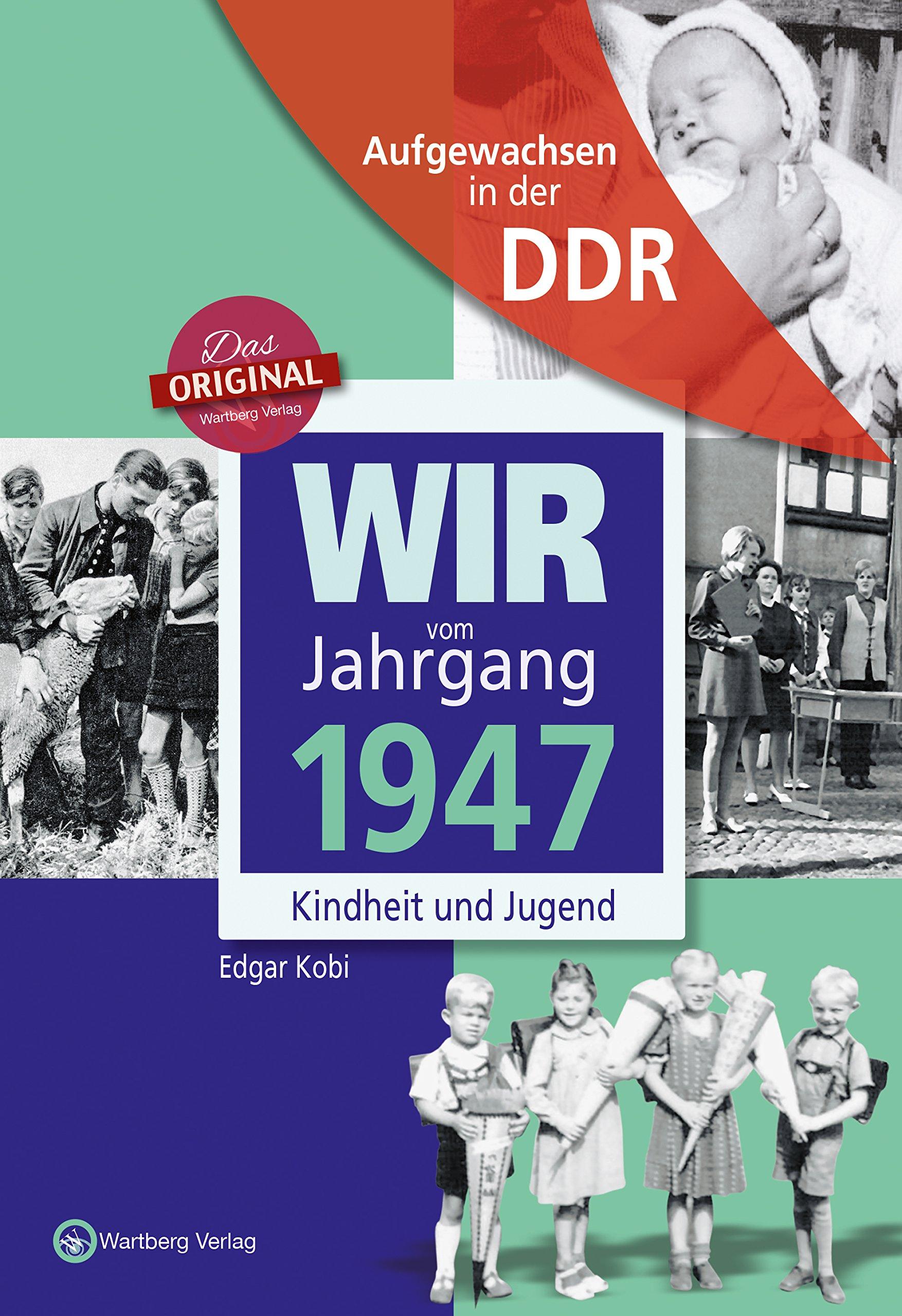 Aufgewachsen in der DDR - Wir vom Jahrgang 1947 - Kindheit und Jugend