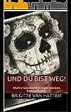 Und du bist weg!: Wahre Geschichten vom Sterben Sammelband I (Und du bist weg! Sammelband 1)