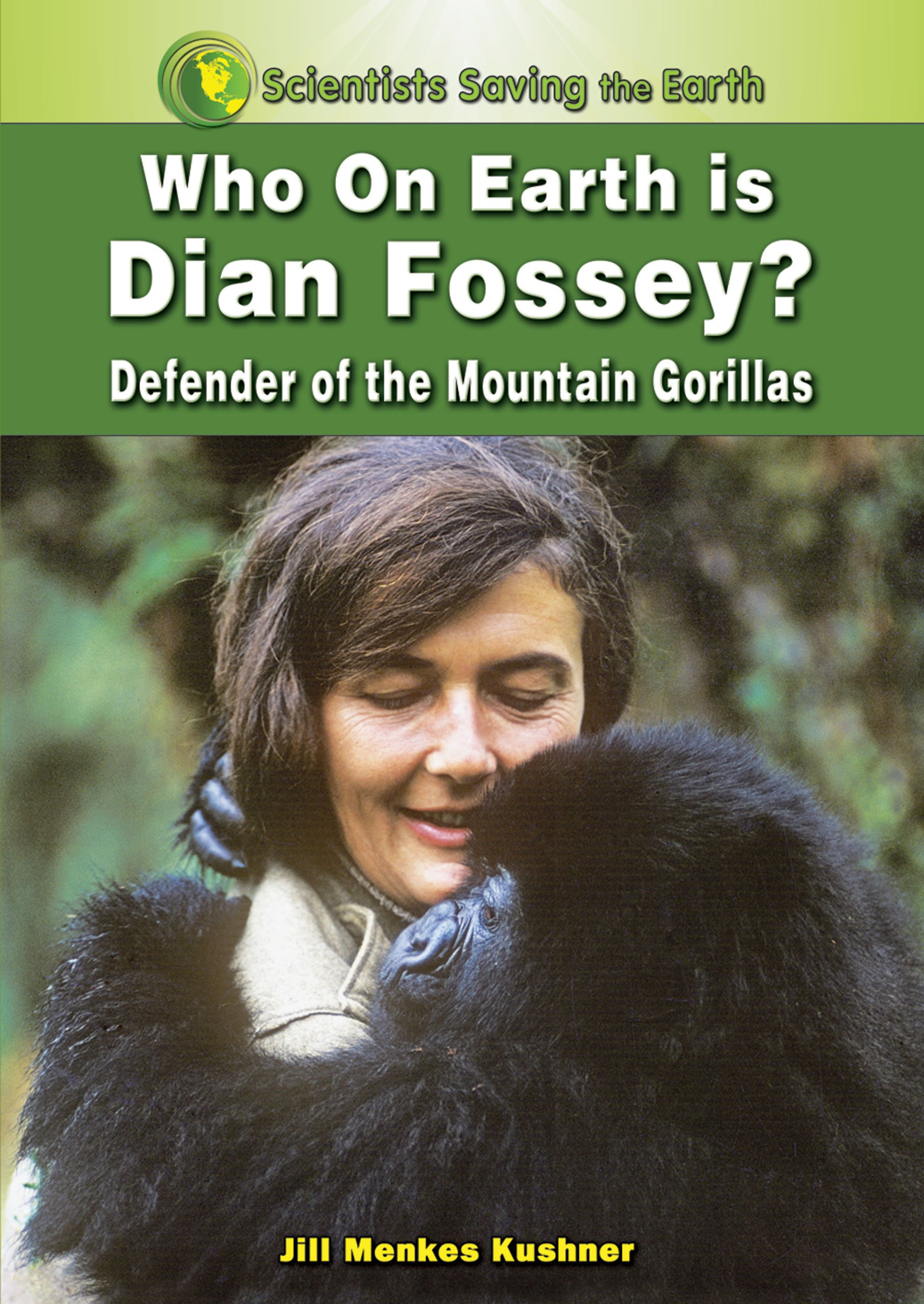 Who on Earth is Dian Fossey?: Defender of the Mountain Gorillas (Scientists Saving the Earth) ePub fb2 book