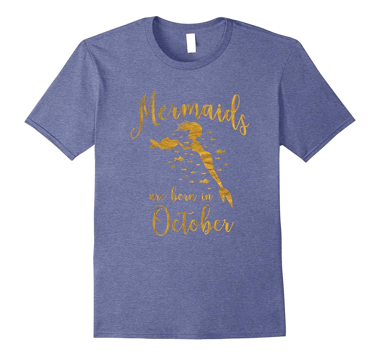 Mermaids Are Born In October. Gold Birthday Present T-Shirt-FL