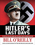Hitler's Last Days: The Death of the Nazi Regime and the World's Most Notorious Dictator