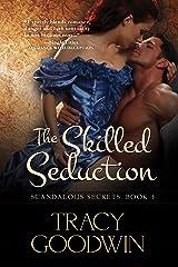 The Skilled Seduction: Scandalous Secrets, Book 3 Kindle Edition
