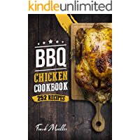 BBQ Chicken Cookbook: Master Barbecue Chicken Recipes, and the Sauces That Go with Them (Barbecue Cookbook)