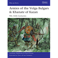Armies of the Volga Bulgars & Khanate of Kazan: 9th–16th centuries (Men-at-Arms Book 491)