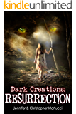 Dark Creations: Resurrection (Part 3)