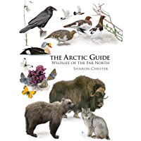 The Arctic Guide: Wildlife of the Far North (Princeton Field Guides Book 106)
