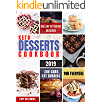 Keto Desserts Cookbook #2019: Delicious, Low-Carb, Fat Burning and Healthy Ketogenic Desserts For Everyone (Keto Fat Bombs 1)