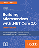 Building Microservices with .NET Core 2.0 - Second Edition: Transitioning monolithic architectures using microservices with .NET Core 2.0 using C# 7.0
