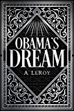 Obama's Dream: A Divine Revelation in the Style of Shakespeare, a Primer for the Days of Trump (The Epics Collection…