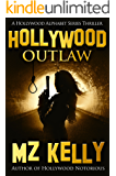 Hollywood Outlaw: A Hollywood Alphabet SeriesThriller (A Hollywood Alphabet Series Thriller Book 15)