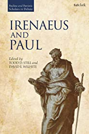 Irenaeus and Paul (Pauline and Patristic Scholars in Debate Book 3) (English Edition)