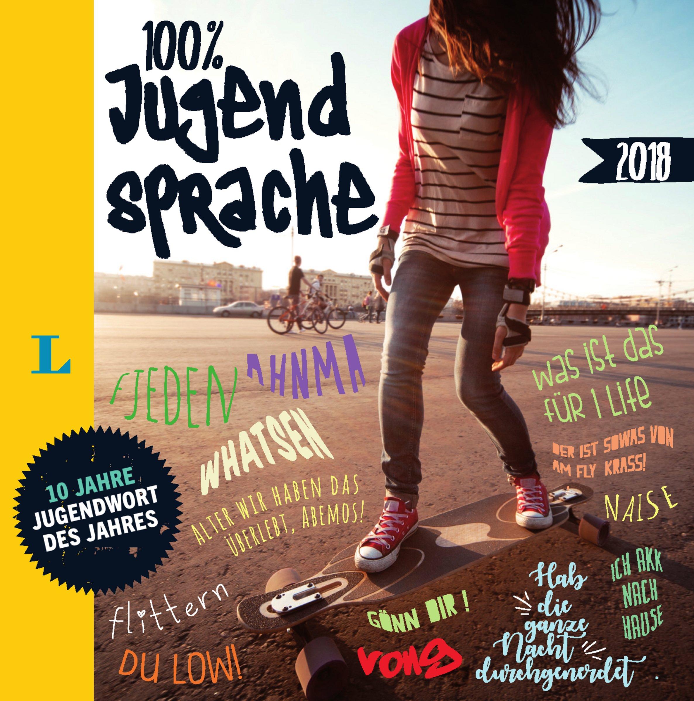 Langenscheidt 100 Prozent Jugendsprache 2018 - Das Buch zum Jugendwort des Jahres