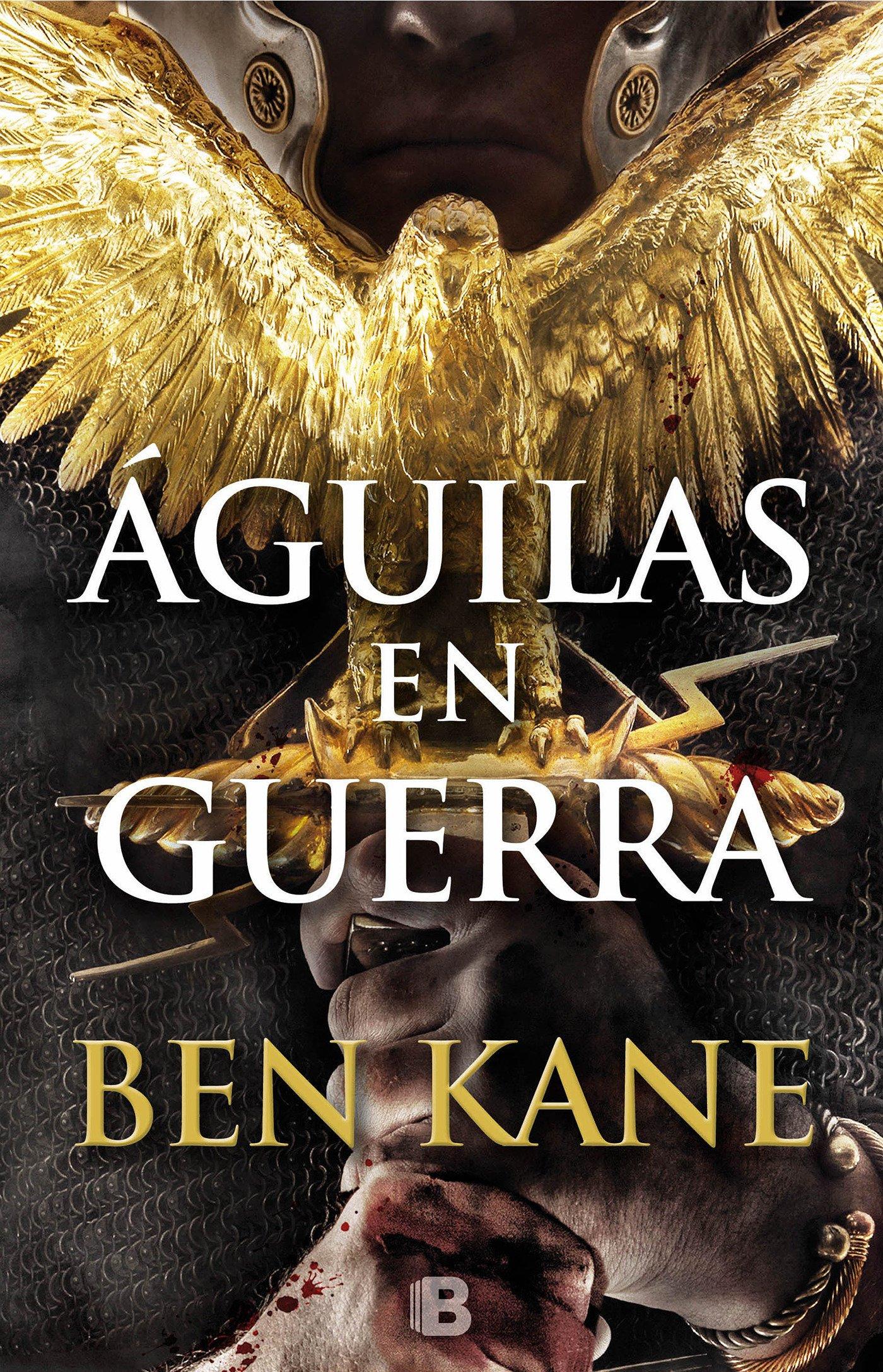 Águilas en guerra (Águilas de Roma 1) (HISTÓRICA) Tapa dura – 20 ene 2016 Ben Kane B (Ediciones B) 8466658343 Literary