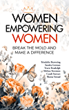 Women Empowering Women: Break the Mold and Make a Difference