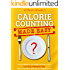 Calorie Counting Made Easy: A Proven System to Lose Weight and Keep It Off in Less Than 5 Minutes a Day (Without Exercise or Giving Up Your Favorite Foods)