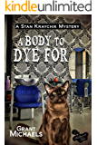 A Body To Dye For (Stan Kraychik Mystery Book 1)