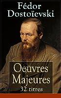Fédor Dostoïevski: Oeuvres Majeures - 32 Titres