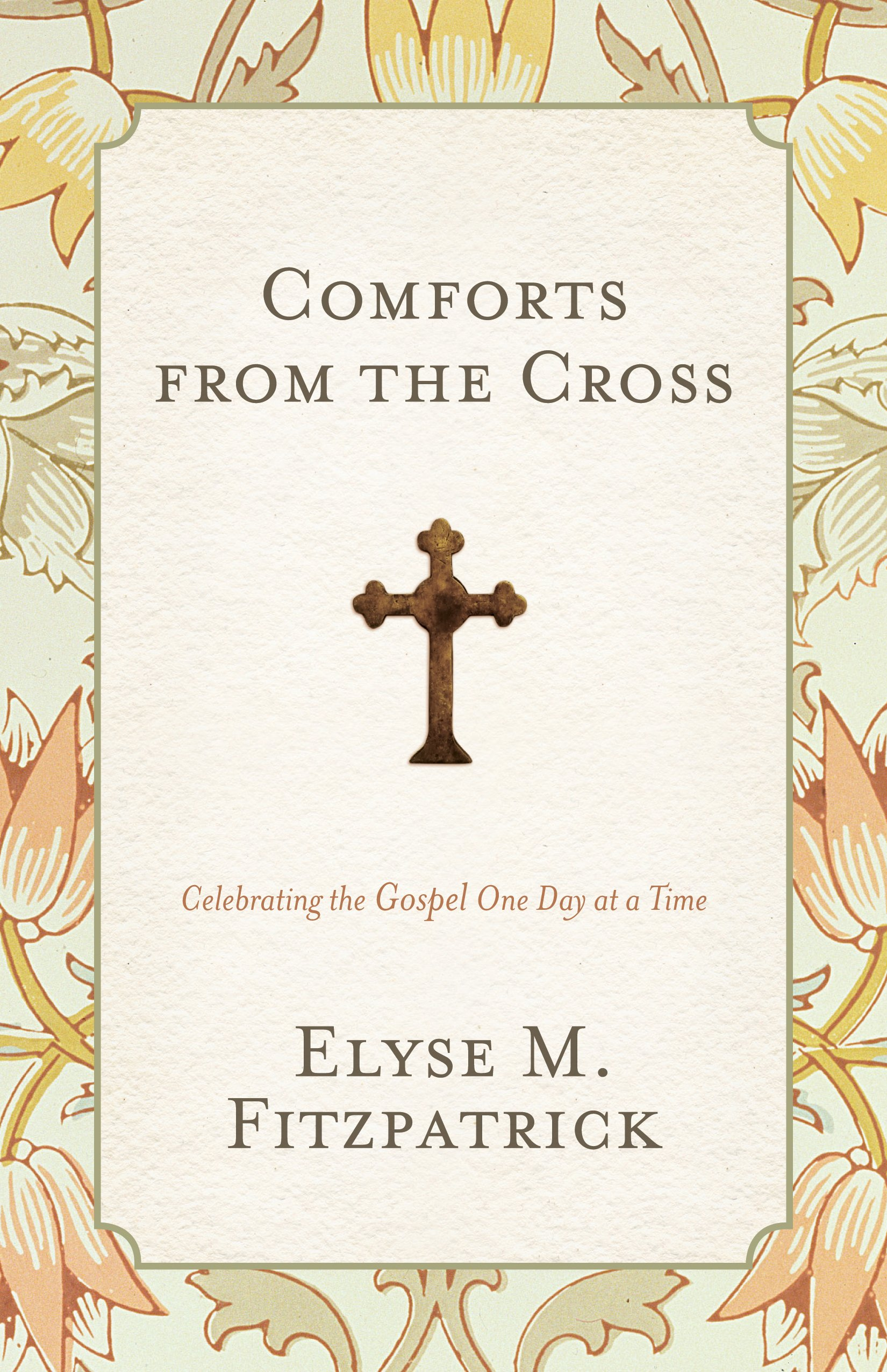 Comforts from the cross redesign celebrating the gospel one day comforts from the cross redesign celebrating the gospel one day at a time elyse m fitzpatrick 9781433528217 amazon books biocorpaavc Gallery