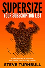 Supersize Your Subscription List: Build yourself a fan-base and boost your writing career Kindle Edition
