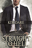 Straight to Hell (Hearts and Handcuffs Book 1)