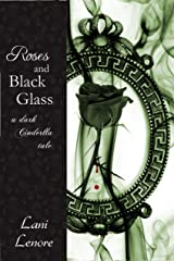 Roses and Black Glass: a dark Cinderella tale Kindle Edition
