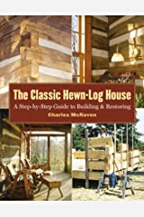 The Classic Hewn-Log House: A Step-by-Step Guide to Building and Restoring Kindle Edition