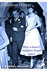 A European Odyssey: How a boxer's daughter found grace Kindle Edition